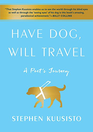 Have Dog, Will Travel: a Poet's Journey by Stephen Kuusisto